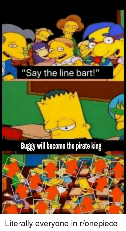 """Bart, Onepiece, and Pirate: """"Say the line bart!""""  Bugy will become the pirate king"""