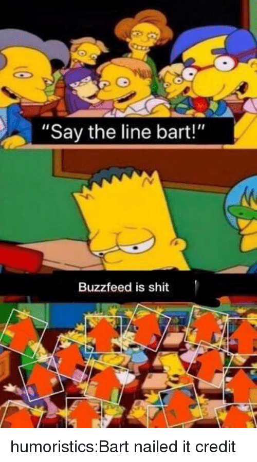 """Memes, Reddit, and Shit: """"Say the line bart!""""  Buzzfeed is shit humoristics:Bart nailed it credit"""