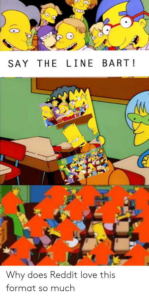 SAY THE LINE BART! Why Does Reddit Love This Format So Much
