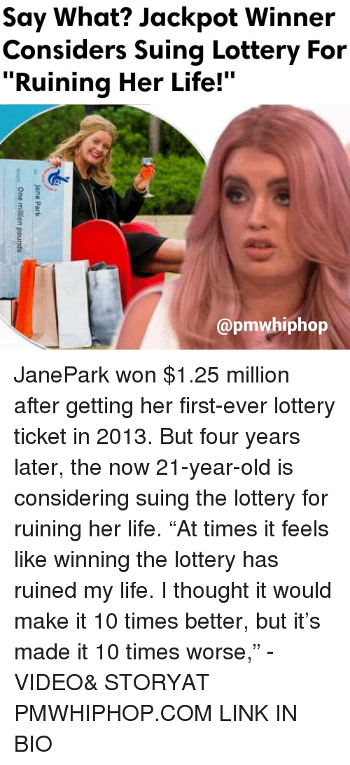 """Memes, 🤖, and Her: Say What? Jackpot Winner  Considers suing Lottery For  """"Ruining Her Life!  @pmwhiphop JanePark won $1.25 million after getting her first-ever lottery ticket in 2013. But four years later, the now 21-year-old is considering suing the lottery for ruining her life. """"At times it feels like winning the lottery has ruined my life. I thought it would make it 10 times better, but it's made it 10 times worse,"""" - VIDEO& STORYAT PMWHIPHOP.COM LINK IN BIO"""