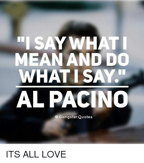 Gangster Quotes   Say What Meanand Do What I Sayi Al Pacino Gangster Quotes Its All