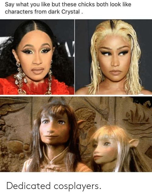Dark, Crystal, and Dark Crystal: Say what you like but these chicks both look like  characters from dark Crystal. Dedicated cosplayers.