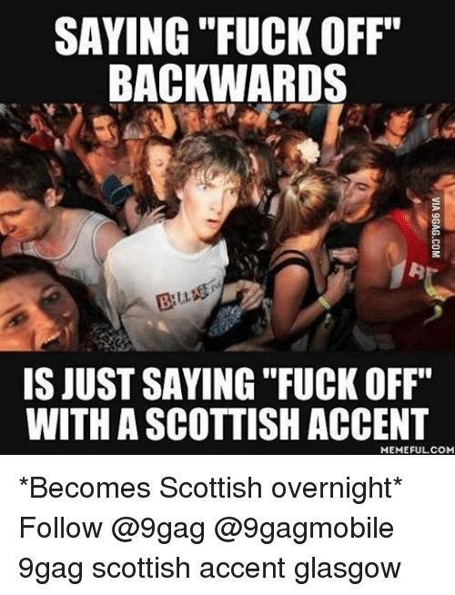 saying fuck off backwards is just saying fuck off with 6791891 saying fuck off backwards is just saying fuck off with a scottish
