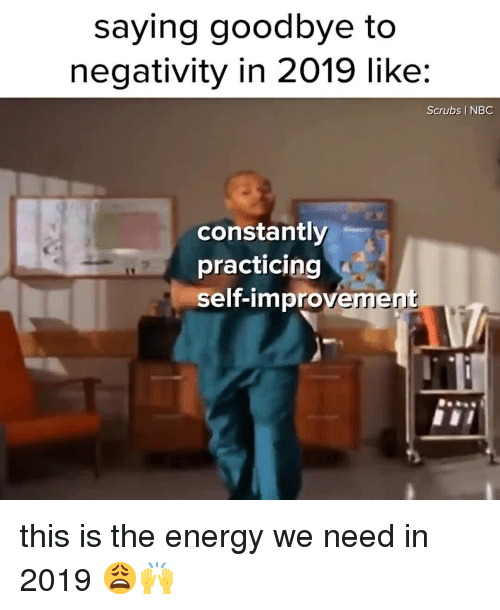 Energy, Scrubs, and Relatable: saying goodbye to  negativity in 2019 like:  Scrubs I NBC  constantly  practicing  self-improvement this is the energy we need in 2019 😩🙌