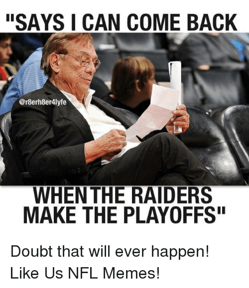 says can come back r8erh8er4lyfe when the raiders make the 19190577 ✅ 25 best memes about raiders raiders memes
