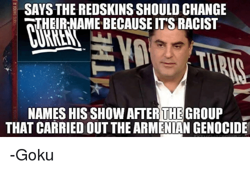 says the redskins should change theirnamebecause its racist names his 8943851 ✅ 25 best memes about armenian genocide armenian genocide memes