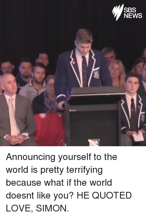Love, News, and Tumblr: SBS  NEWS Announcing yourself to the world is pretty terrifying because what if the world doesnt like you? HE QUOTED LOVE, SIMON.