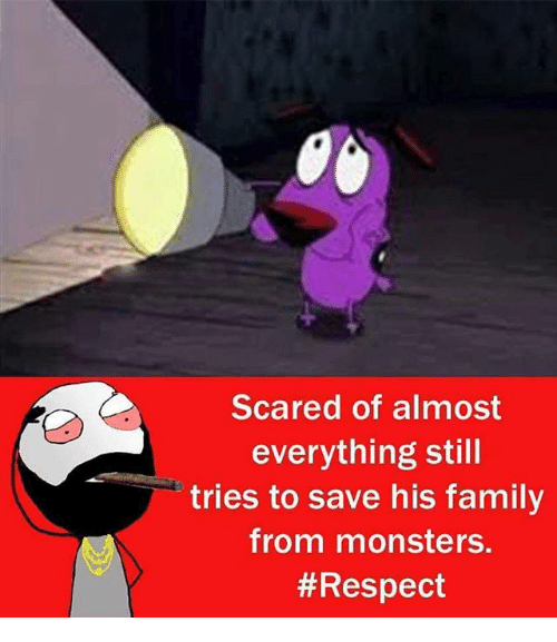Family, Memes, and Respect: Scared of almost  everything still  tries to save his family  from monsters.