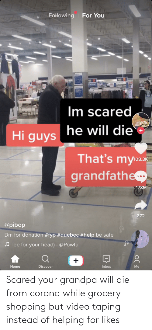 Shopping, Grandpa, and Video: Scared your grandpa will die from corona while grocery shopping but video taping instead of helping for likes