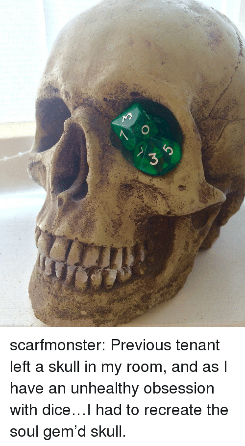 Tumblr, Blog, and Dice: scarfmonster: Previous tenant left a skull in my room, and as I have an unhealthy obsession with dice…I had to recreate the soul gem'd skull.