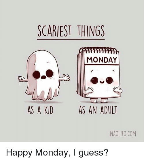 Guess, Happy, and Monday: SCARIEST THINGS MONDAY AS A KID AS AN ADULT