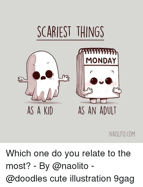 9gag, Cute, and Memes: SCARIEST THINGS  MONDAY  AS A KID  AS AN ADULT  NAOLITO.COM Which one do you relate to the most? - By @naolito - @doodles cute illustration 9gag