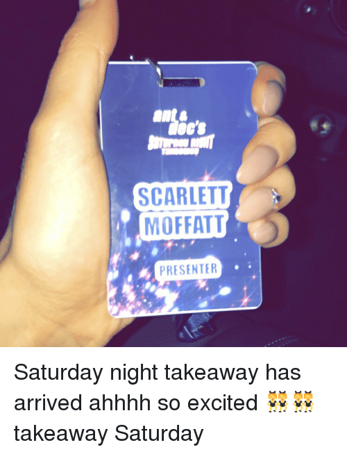 Memes, Excite, and 🤖: SCARLETT  MOFFATT  PRESENTER Saturday night takeaway has arrived ahhhh so excited 👯👯 takeaway Saturday