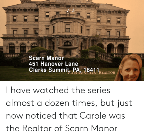 The Office, Clarks, and Summit: Scarn Manor  451 Hanover Lane  Clarks Summit, PA 18411REALTOR  AROLE STALLS I have watched the series almost a dozen times, but just now noticed that Carole was the Realtor of Scarn Manor