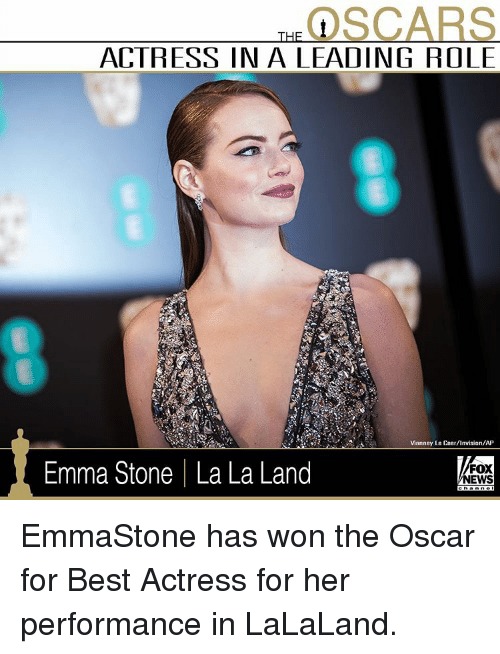Memes, Oscars, and Emma Stone: SCARS  ACTRESS IN A LEADING ROLE  Vianney Le Caer/invision/AP  Emma Stone I La La Land  FOX  NEWS EmmaStone has won the Oscar for Best Actress for her performance in LaLaLand.
