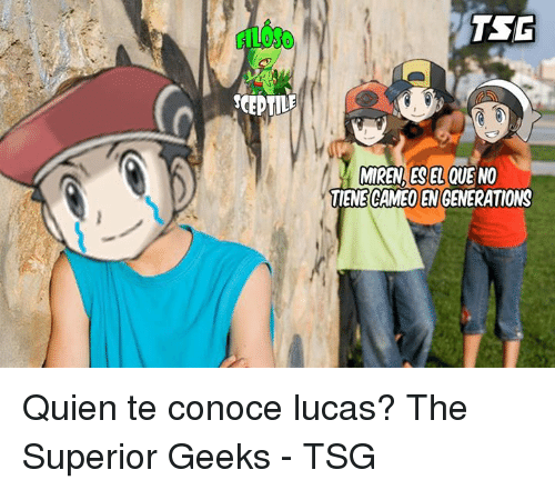 Memes, Superior, and 🤖: SCEPTILE  TSE  MIREN ESEL QUE NO  CAMEO  GENERATIONS Quien te conoce lucas? The Superior Geeks - TSG