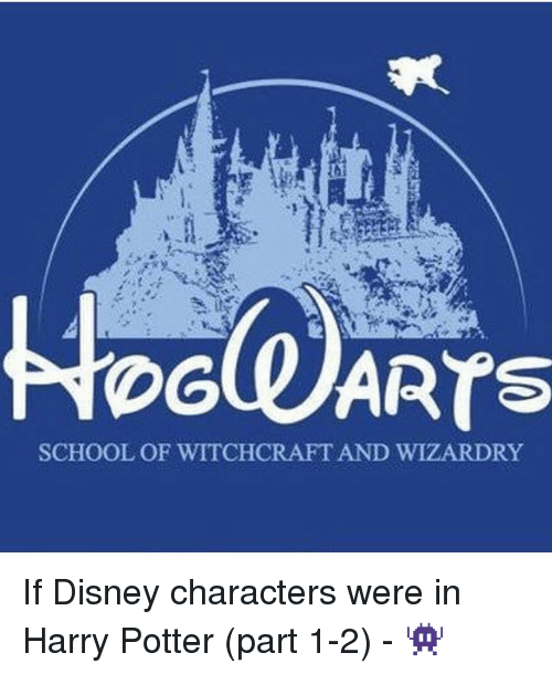 SCHOOL OF WITCHCRAFT AND WIZARDRY if Disney Characters Were in Harry