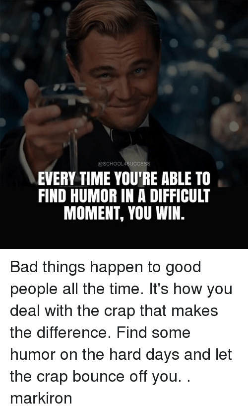 school4success every time youre able to find humor in a 25996241 ✅ 25 best memes about good people good people memes