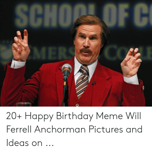 Schopa Of 20 Happy Birthday Meme Will Ferrell Anchorman Pictures