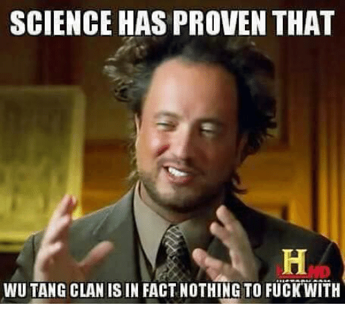 science has proven that wu tang clan isin factnothing to 21663874 science has proven that wu tang clan isin factnothing to fuck with