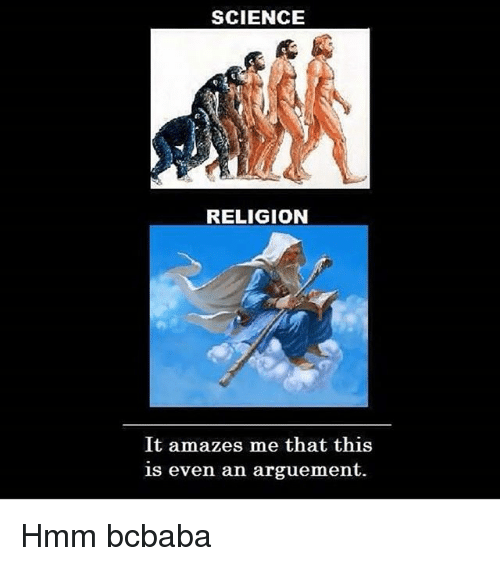 Memes, Science, and Religion: SCIENCE  RELIGION  It amazes me that this  is even an arguement. Hmm bcbaba