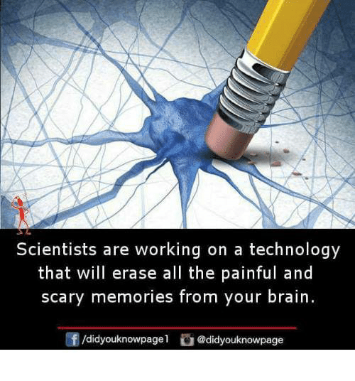 Memes, Brain, and Technology: Scientists are working on a technology  that will erase all the painful and  scary memories from your brain  @didyouknowpage