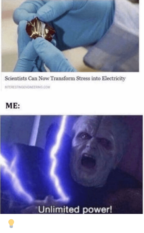 Power, Com, and Stress: Scientists Can Now Transform Stress into Electricity  NTERESTINGENCNEERING COM  ME:  Unlimited power! 💡