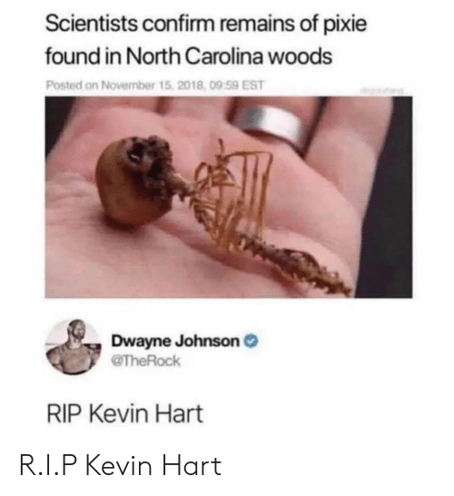 Dwayne Johnson, Kevin Hart, and North Carolina: Scientists confirm remains of pixie  found in North Carolina woods  Posted on November t  Dwayne Johnson  RIP Kevin Hart R.I.P Kevin Hart