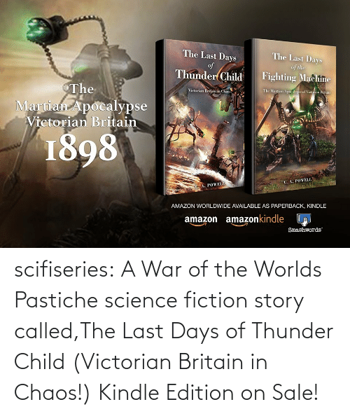 Amazon, Tumblr, and Blog: scifiseries: A War of the Worlds Pastiche science fiction story called,The Last Days of Thunder Child (Victorian Britain in Chaos!)  Kindle Edition on Sale!