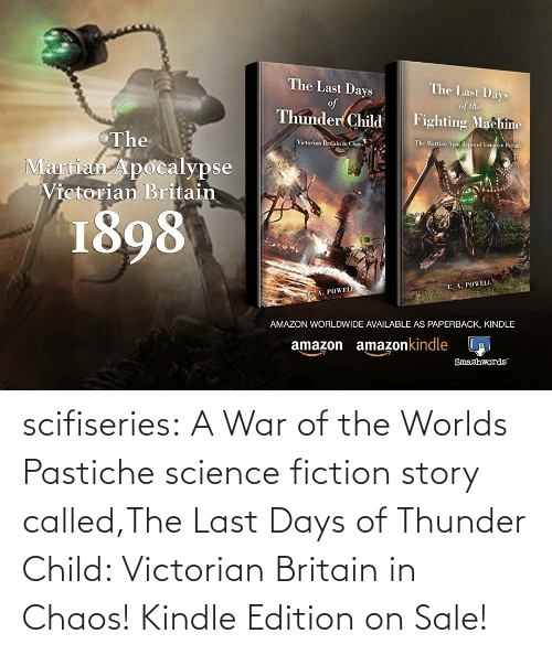 Amazon, Tumblr, and Blog: scifiseries: A War of the Worlds Pastiche science fiction story called,The Last Days of Thunder Child: Victorian Britain in Chaos!    Kindle Edition on Sale!