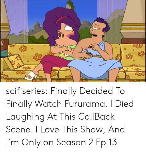 Love, Tumblr, and Blog: scifiseries:  Finally Decided To Finally Watch Fururama. I Died Laughing At This CallBack Scene. I Love This Show, And I'm Only on Season 2 Ep 13