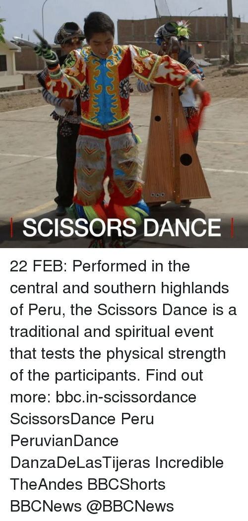 Dancing, Memes, and Peru: SCISSORS DANCE 22 FEB: Performed in the central and southern highlands of Peru, the Scissors Dance is a traditional and spiritual event that tests the physical strength of the participants. Find out more: bbc.in-scissordance ScissorsDance Peru PeruvianDance DanzaDeLasTijeras Incredible TheAndes BBCShorts BBCNews @BBCNews