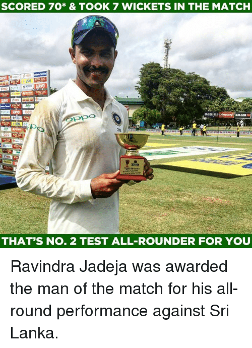 Memes, Match, and Test: SCORED 70* & TOOK 7 wiCKETS IN THE MATCH  SERVO  Ppo  easies  THAT'S NO. 2 TEST ALL-ROUNDER FOR YOU Ravindra Jadeja was awarded the man of the match for his all-round performance against Sri Lanka.