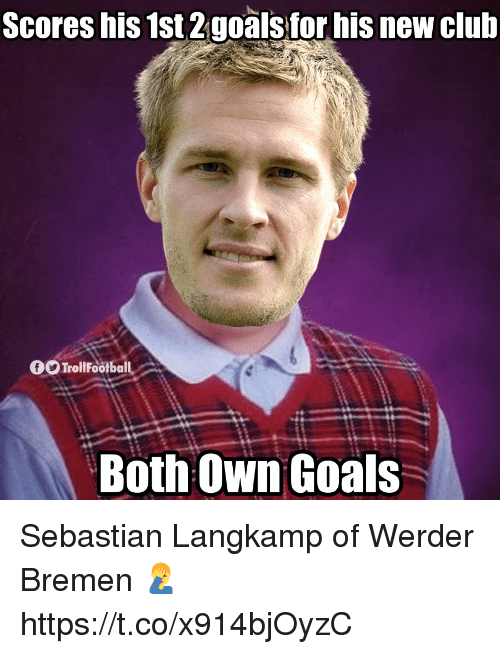 Goals, Memes, and 🤖: Scores his 1st 2goals for his new Glub  TrollFootball  Both Own Goals Sebastian Langkamp of Werder Bremen 🤦‍♂️ https://t.co/x914bjOyzC