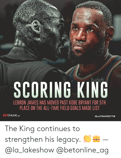 Goals, Kobe Bryant, and LeBron James: SCORING KING  LEBRON JAMES HAS MOVED PAST KOBE BRYANT FOR 5TH  PLACE ON THE ALL-TIME FIELD GOALS MADE LIST  BETONLINE.AG The King continues to strengthen his legacy. 👏👑 — @la_lakeshow @betonline_ag