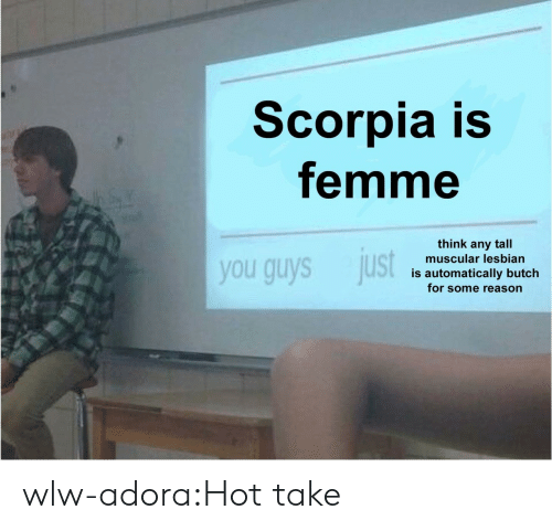 Tumblr, Blog, and Lesbian: Scorpia is  femme  think any tall  muscular lesbian  you guys just  is automatically butch  for some reason wlw-adora:Hot take