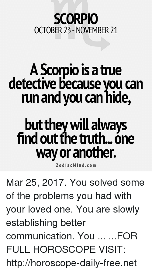 SCORPIO OCTOBER 23-November 21 a Scorpio Is a True Detective Because