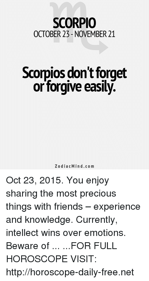 SCORPIO OCTOBER 23-November 21 Scorpios Don't Forget or
