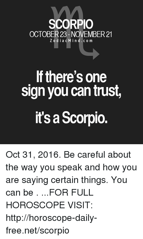 SCORPIO OCTOBER 23- NOVEMBER 21 Z O D I a C M I N D C O M if There's