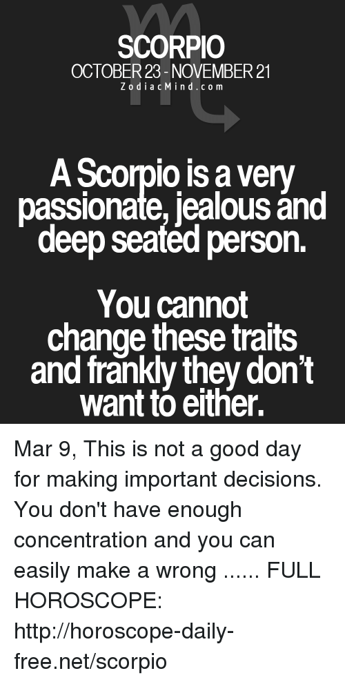 SCORPIO OCTOBER 23-November 21 ZodiacMindco M a Scorpio Is a Very