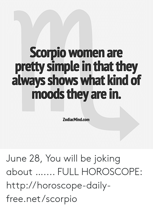Scorpio Women Are Pretty Simple in That They Always Shows
