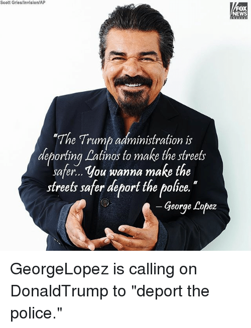 scott gries invision ap fox news th e trump administration is deporting 24947827 ✅ 25 best memes about george lopez george lopez memes