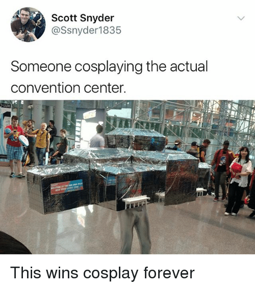 Memes, Cosplay, and Forever: Scott Snyder  @Ssnyder1835  Someone cosplaying the actual  convention center. This wins cosplay forever