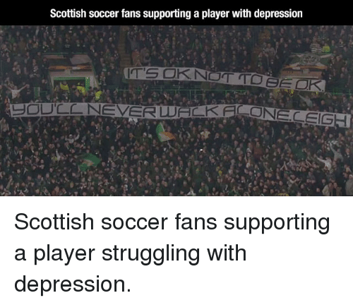 Soccer, Depression, and Scottish: Scottish soccer fans supporting a player with depression Scottish soccer fans supporting a player struggling with depression.