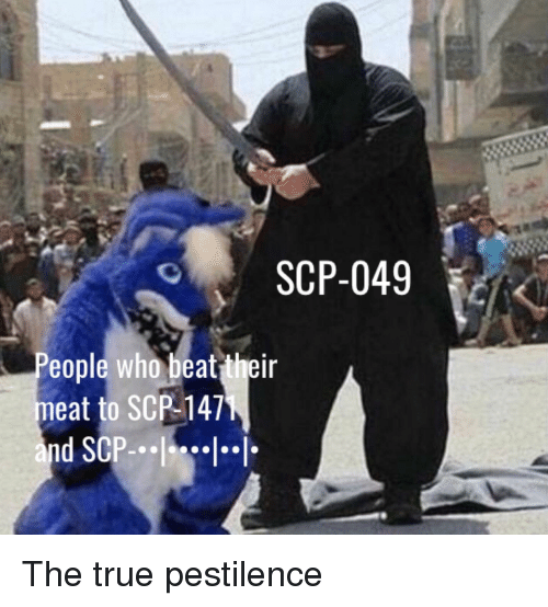 True, Scp, and Who: SCP-049  People who beat their  meat to SCP-147