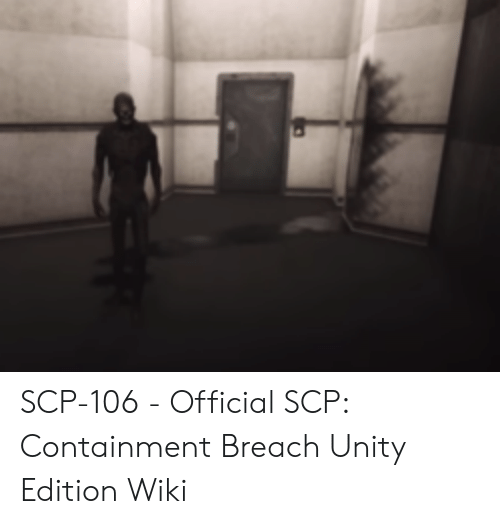 SCP-106 - Official SCP Containment Breach Unity Edition Wiki