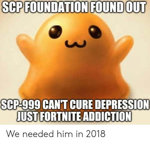 SCP FOUNDATION FOUNDOUT SCP-999 CAN'T CURE DEPRESSION JUST