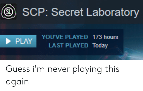 SCP Secret Laboratory SL PLAY YOU'VE PLAYED 173 Hours LAST
