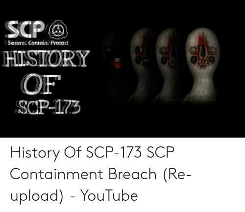 SCP SSecure Contain Protect HISTORY OF SaP-173 History of