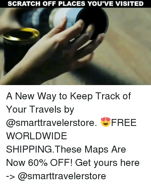 Memes, Maps, and Scratch: SCRATCH OFF PLACES YOU'VE VISITED A New Way to Keep Track of Your Travels by @smarttravelerstore. 😍FREE WORLDWIDE SHIPPING.These Maps Are Now 60% OFF! Get yours here -> @smarttravelerstore